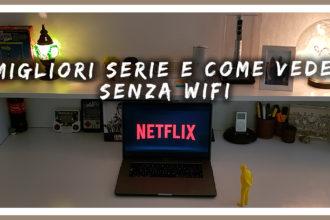 Netflix cosa vedere e come farlo senza Wifi